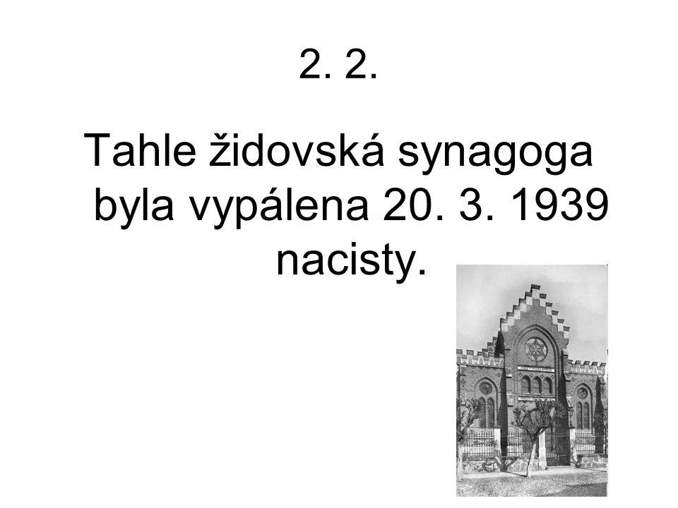 Tahle židovská synagoga byla vypálena 20. 3. 1939 nacisty.