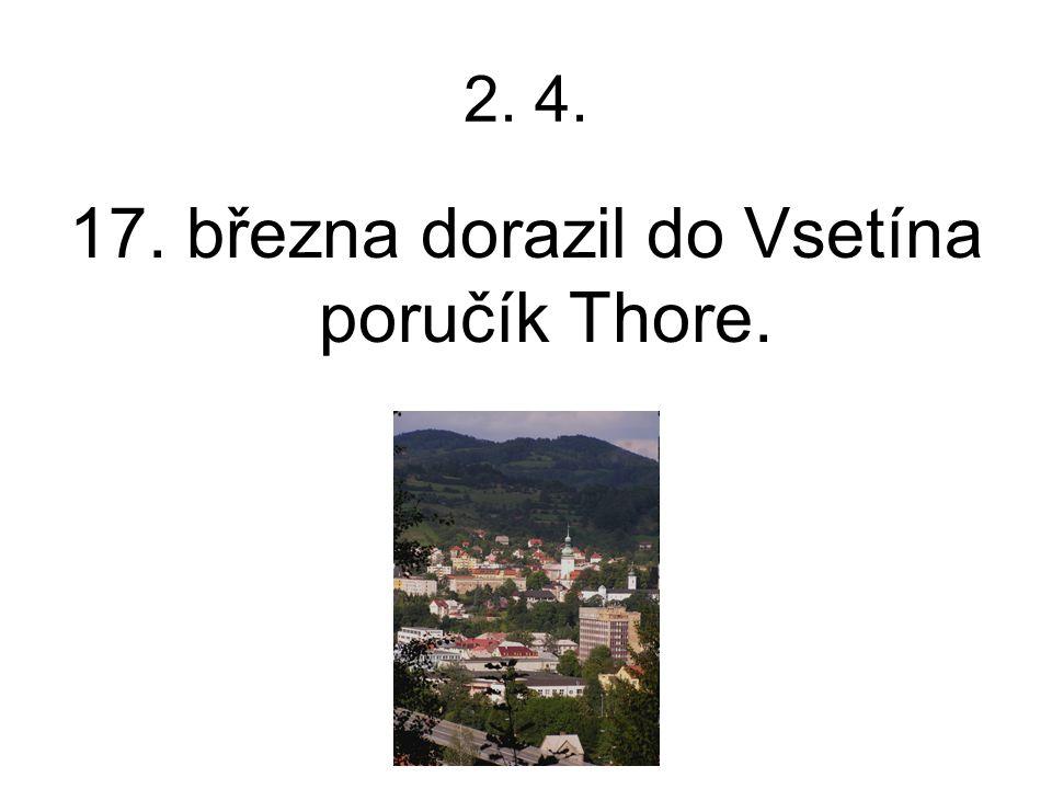 17. března dorazil do Vsetína poručík Thore.