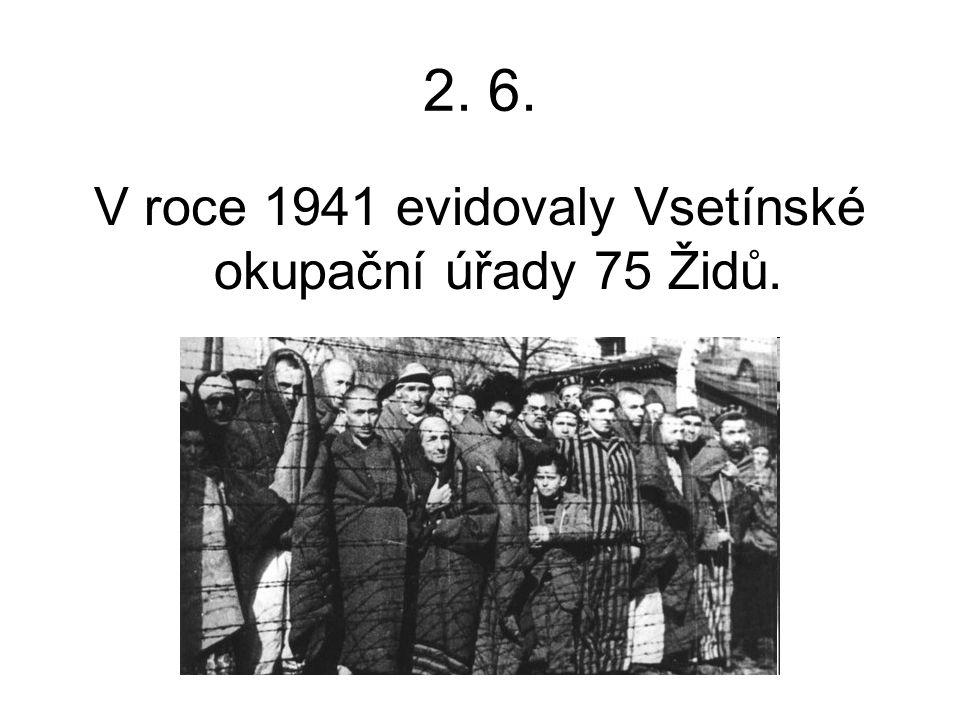 V roce 1941 evidovaly Vsetínské okupační úřady 75 Židů.
