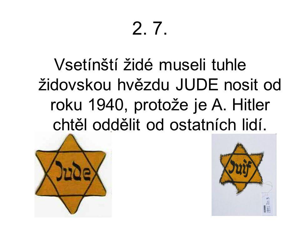 2. 7. Vsetínští židé museli tuhle židovskou hvězdu JUDE nosit od roku 1940, protože je A.
