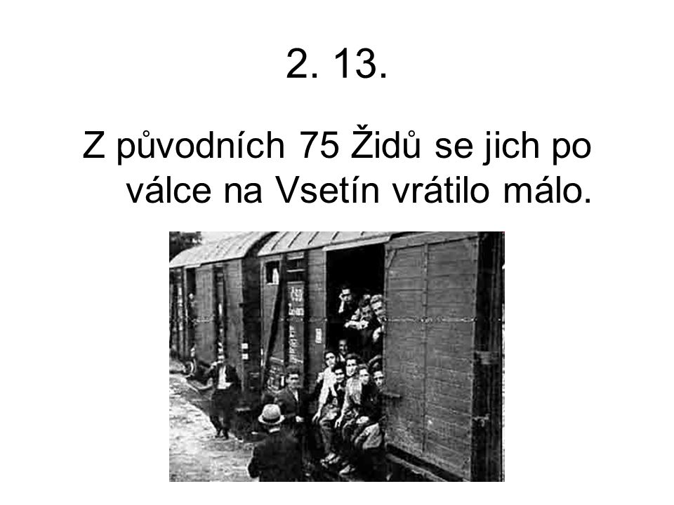 Z původních 75 Židů se jich po válce na Vsetín vrátilo málo.