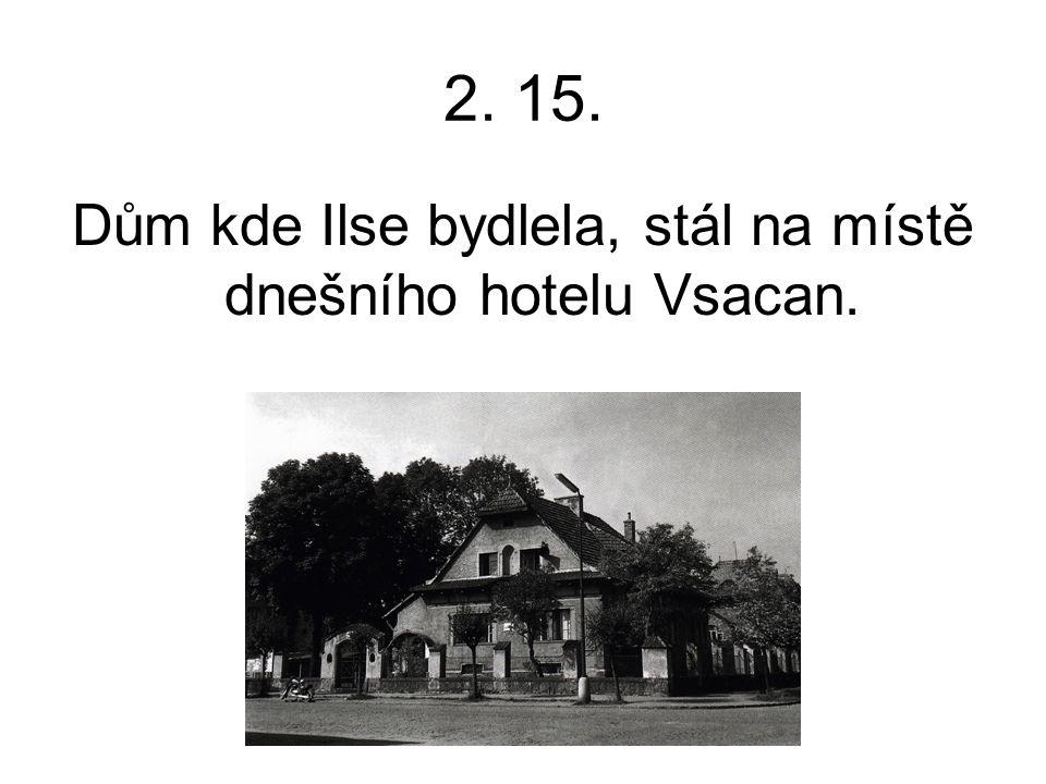 Dům kde Ilse bydlela, stál na místě dnešního hotelu Vsacan.