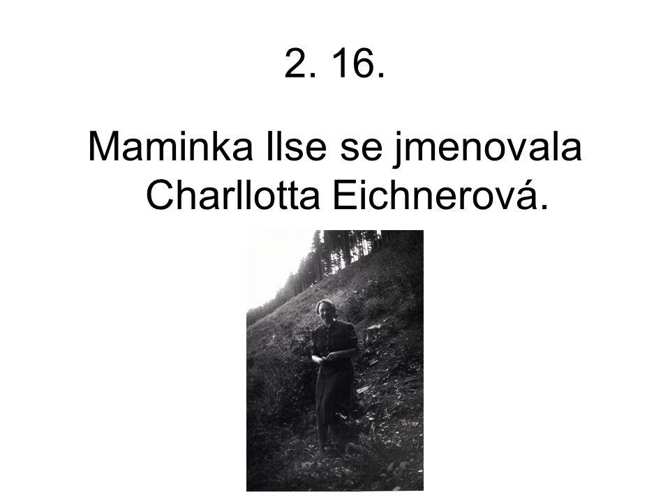 Maminka Ilse se jmenovala Charllotta Eichnerová.