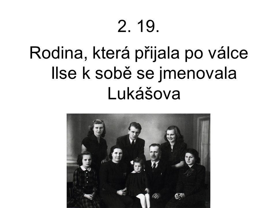 Rodina, která přijala po válce Ilse k sobě se jmenovala Lukášova