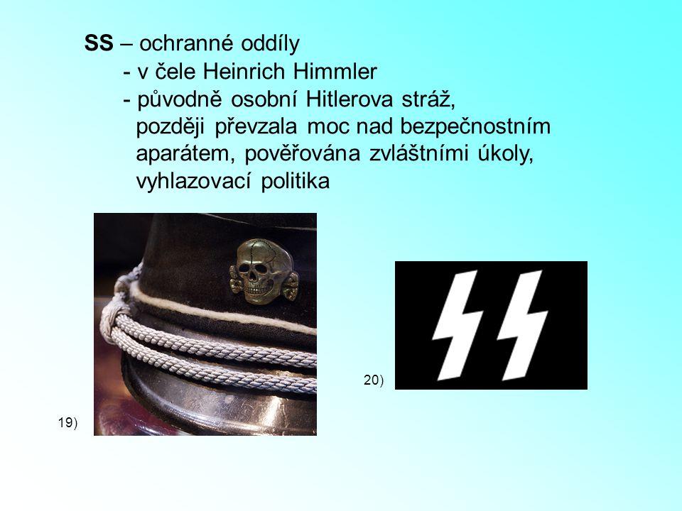 SS – ochranné oddíly - v čele Heinrich Himmler