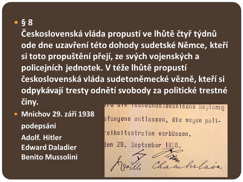 § 8 Československá vláda propustí ve lhůtě čtyř týdnů ode dne uzavření této dohody sudetské Němce, kteří si toto propuštění přejí, ze svých vojenských a policejních jednotek. V téže lhůtě propustí československá vláda sudetoněmecké vězně, kteří si odpykávají tresty odnětí svobody za politické trestné činy.
