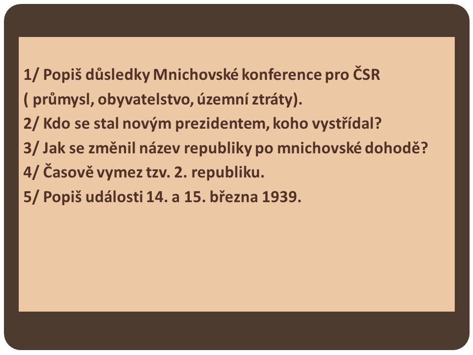 1/ Popiš důsledky Mnichovské konference pro ČSR ( průmysl, obyvatelstvo, územní ztráty).