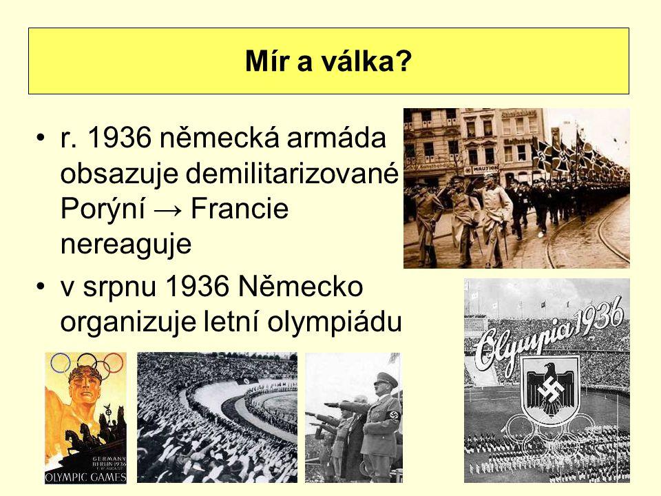 Mír a válka. r. 1936 německá armáda obsazuje demilitarizované Porýní → Francie nereaguje.