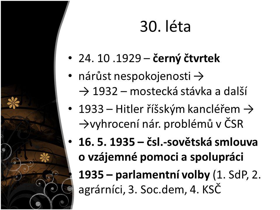 30. léta 24. 10 .1929 – černý čtvrtek. nárůst nespokojenosti → → 1932 – mostecká stávka a další.