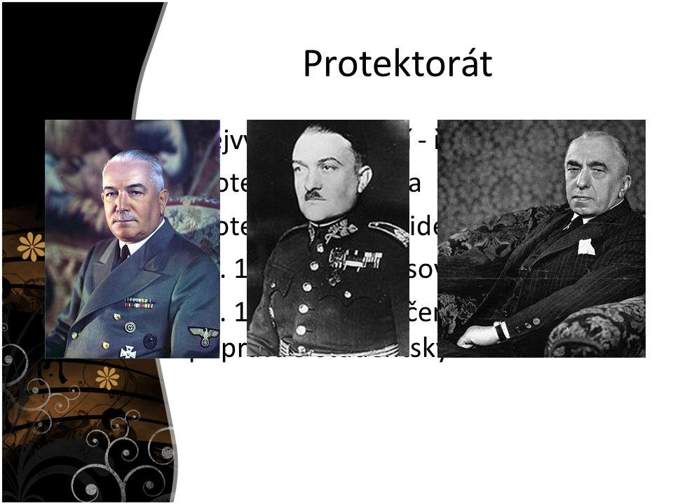 Protektorát Nejvyšší postavení - říšský protektor Protektorátní vláda