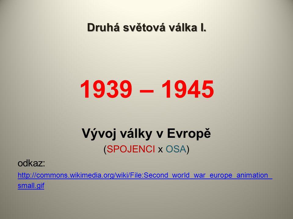 1939 – 1945 Vývoj války v Evropě Druhá světová válka I.