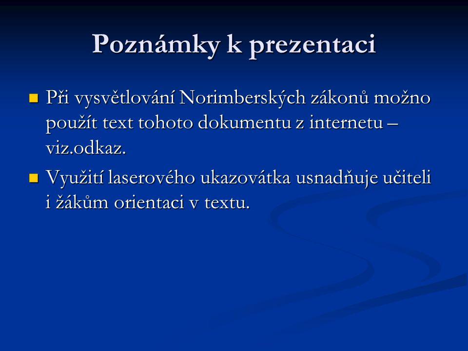 Poznámky k prezentaci Při vysvětlování Norimberských zákonů možno použít text tohoto dokumentu z internetu – viz.odkaz.
