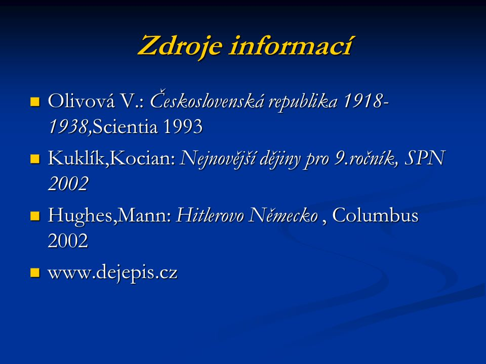 Zdroje informací Olivová V.: Československá republika 1918-1938,Scientia 1993. Kuklík,Kocian: Nejnovější dějiny pro 9.ročník, SPN 2002.