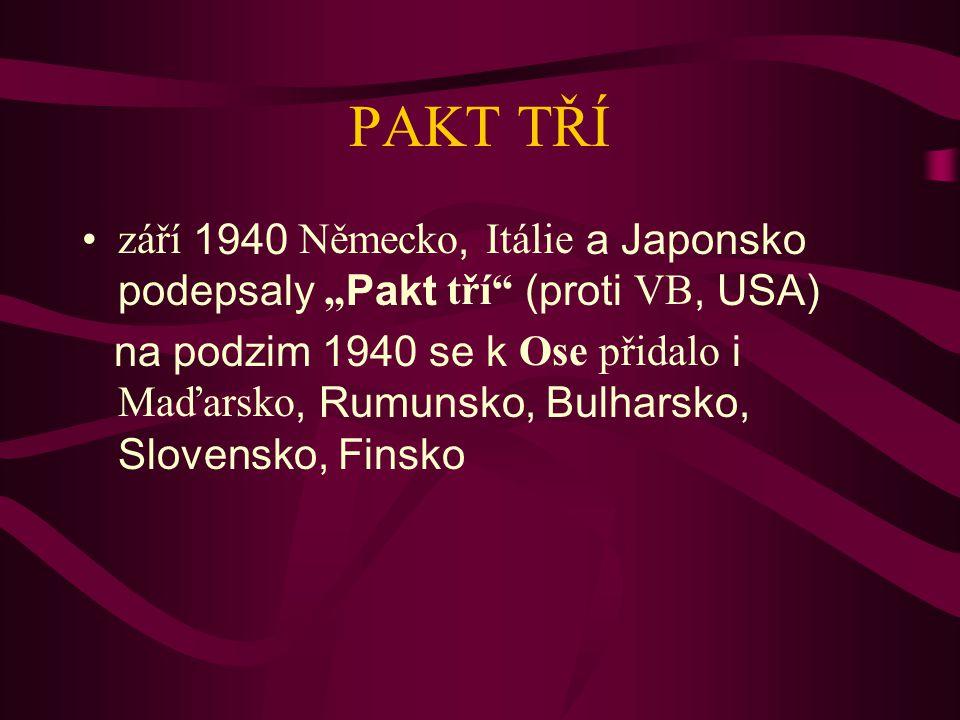 """PAKT TŘÍ září 1940 Německo, Itálie a Japonsko podepsaly """"Pakt tří (proti VB, USA)"""