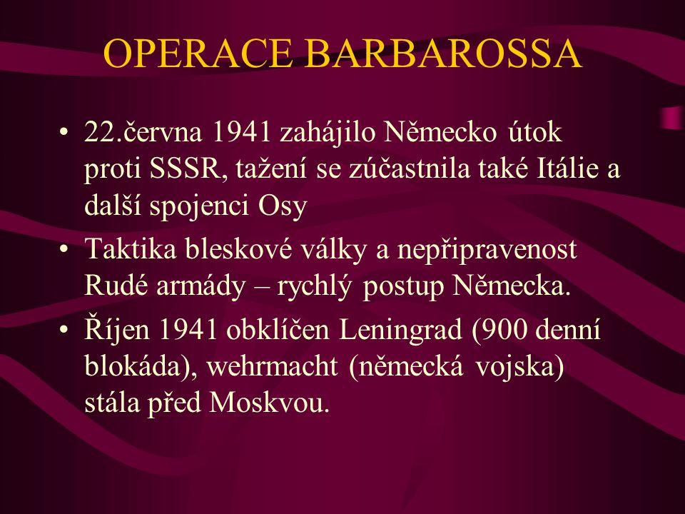 OPERACE BARBAROSSA 22.června 1941 zahájilo Německo útok proti SSSR, tažení se zúčastnila také Itálie a další spojenci Osy.