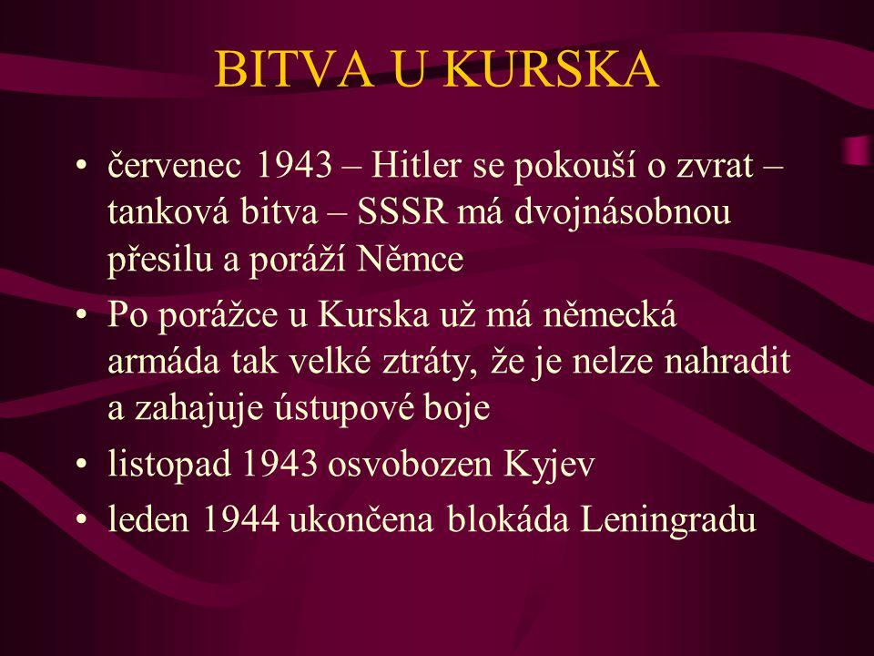 BITVA U KURSKA červenec 1943 – Hitler se pokouší o zvrat – tanková bitva – SSSR má dvojnásobnou přesilu a poráží Němce.