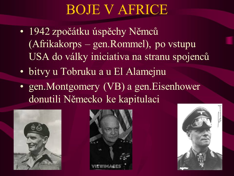 BOJE V AFRICE 1942 zpočátku úspěchy Němců (Afrikakorps – gen.Rommel), po vstupu USA do války iniciativa na stranu spojenců.