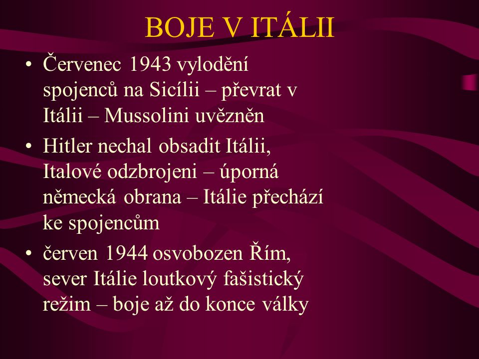 BOJE V ITÁLII Červenec 1943 vylodění spojenců na Sicílii – převrat v Itálii – Mussolini uvězněn.