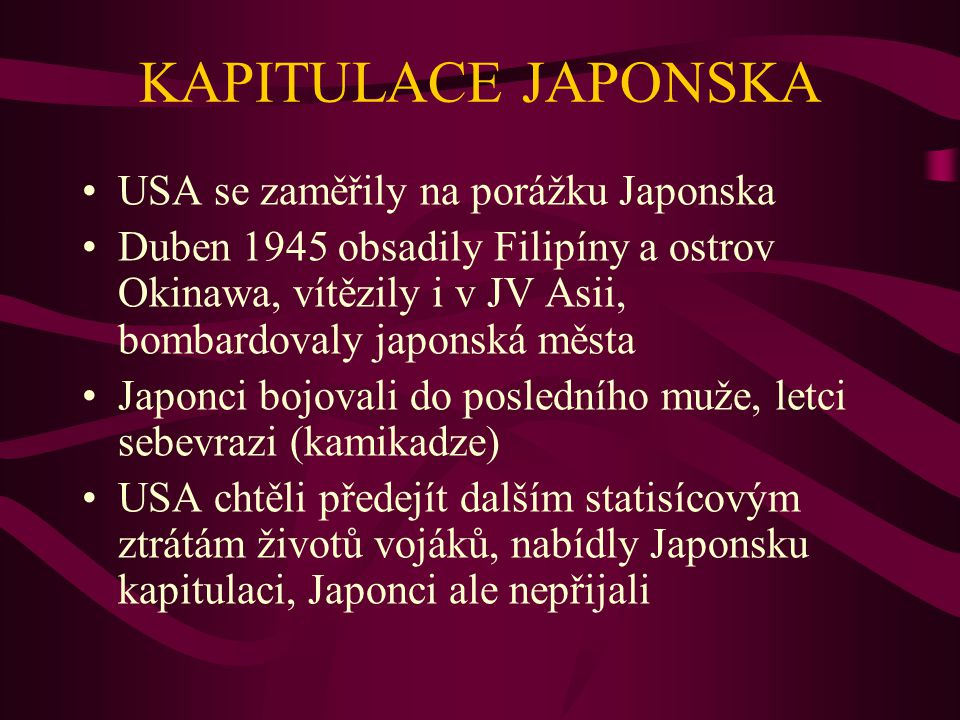 KAPITULACE JAPONSKA USA se zaměřily na porážku Japonska