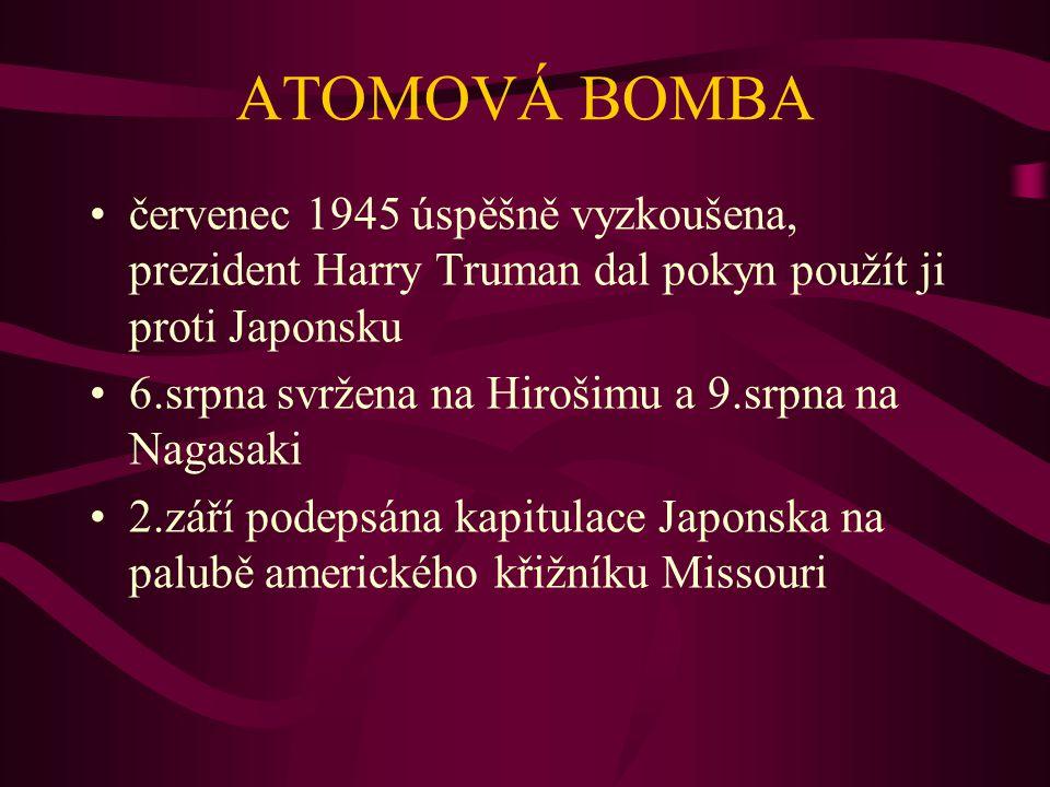 ATOMOVÁ BOMBA červenec 1945 úspěšně vyzkoušena, prezident Harry Truman dal pokyn použít ji proti Japonsku.