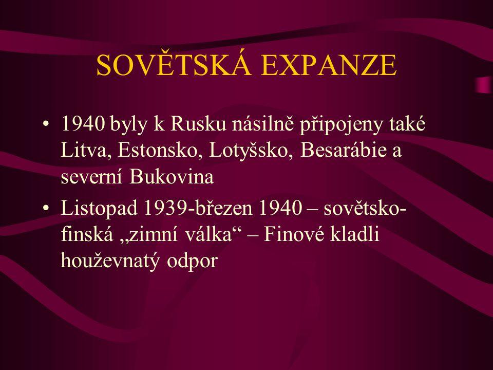 SOVĚTSKÁ EXPANZE 1940 byly k Rusku násilně připojeny také Litva, Estonsko, Lotyšsko, Besarábie a severní Bukovina.