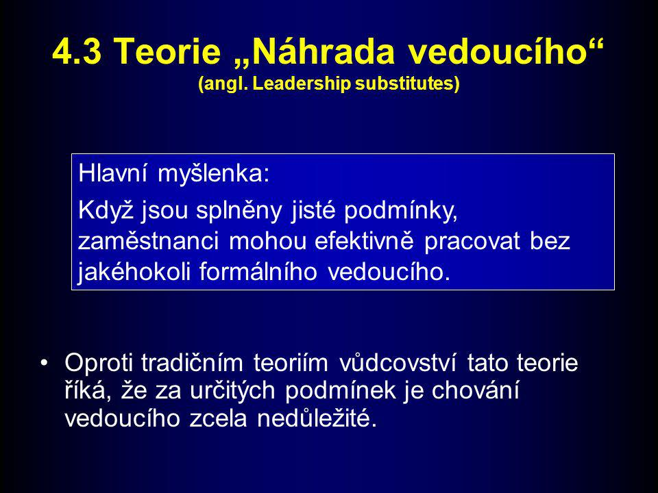 "4.3 Teorie ""Náhrada vedoucího (angl. Leadership substitutes)"