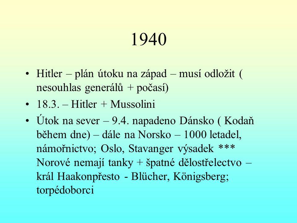 1940 Hitler – plán útoku na západ – musí odložit ( nesouhlas generálů + počasí) 18.3. – Hitler + Mussolini.