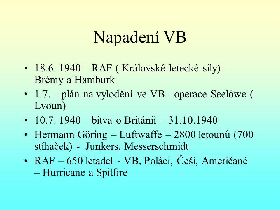 Napadení VB 18.6. 1940 – RAF ( Královské letecké síly) – Brémy a Hamburk. 1.7. – plán na vylodění ve VB - operace Seelöwe ( Lvoun)