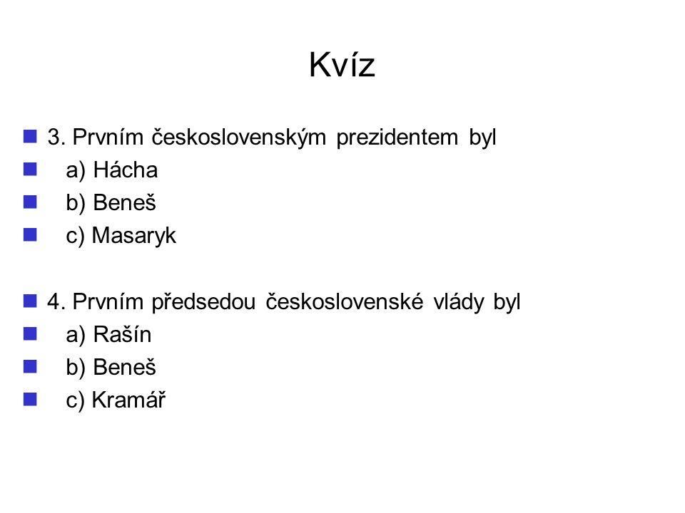 Kvíz 3. Prvním československým prezidentem byl a) Hácha b) Beneš