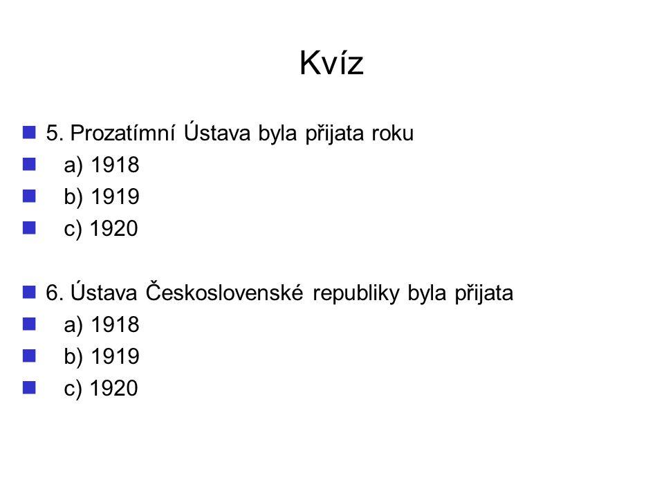 Kvíz 5. Prozatímní Ústava byla přijata roku a) 1918 b) 1919 c) 1920