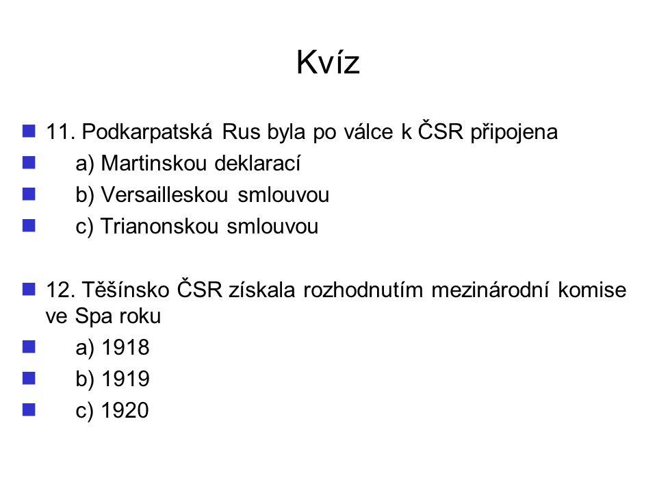 Kvíz 11. Podkarpatská Rus byla po válce k ČSR připojena