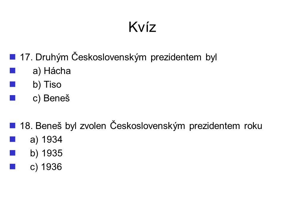 Kvíz 17. Druhým Československým prezidentem byl a) Hácha b) Tiso