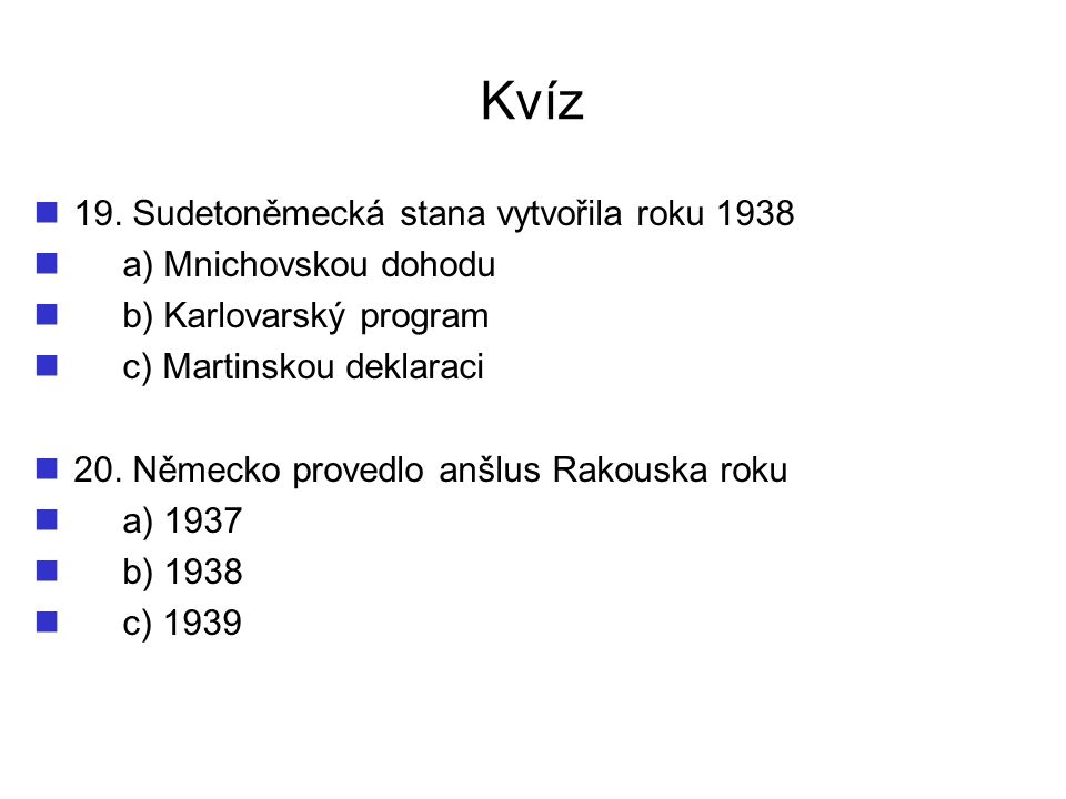 Kvíz 19. Sudetoněmecká stana vytvořila roku 1938 a) Mnichovskou dohodu
