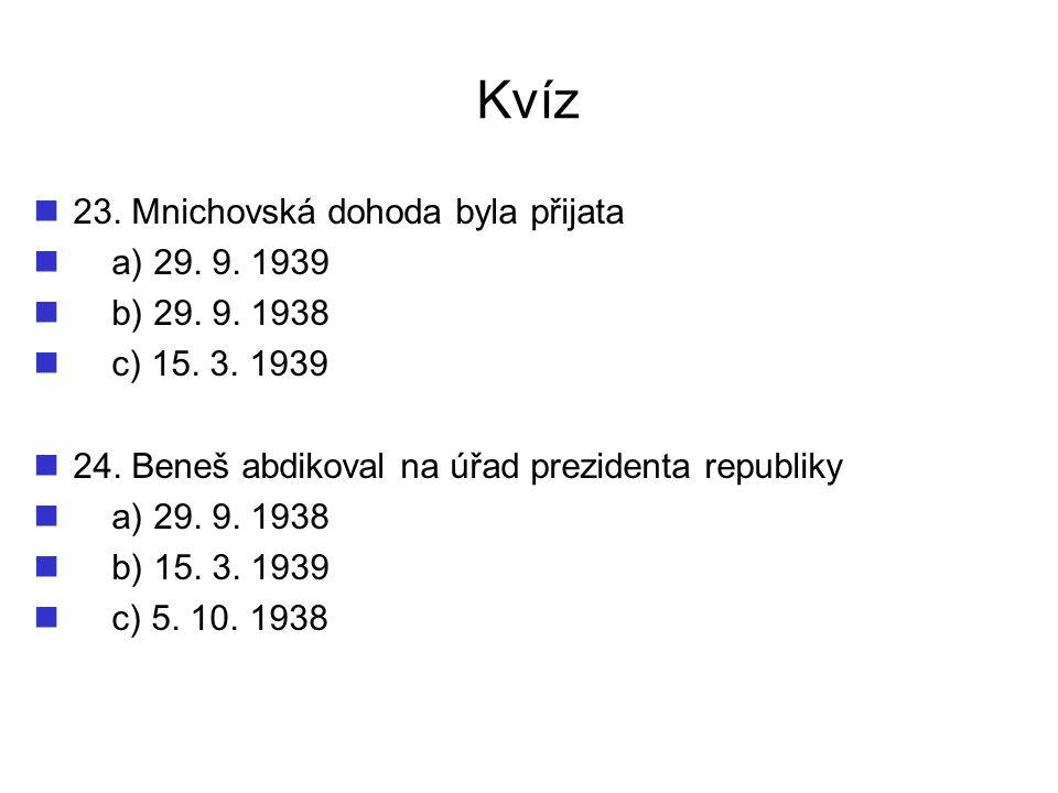 Kvíz 23. Mnichovská dohoda byla přijata a) 29. 9. 1939 b) 29. 9. 1938