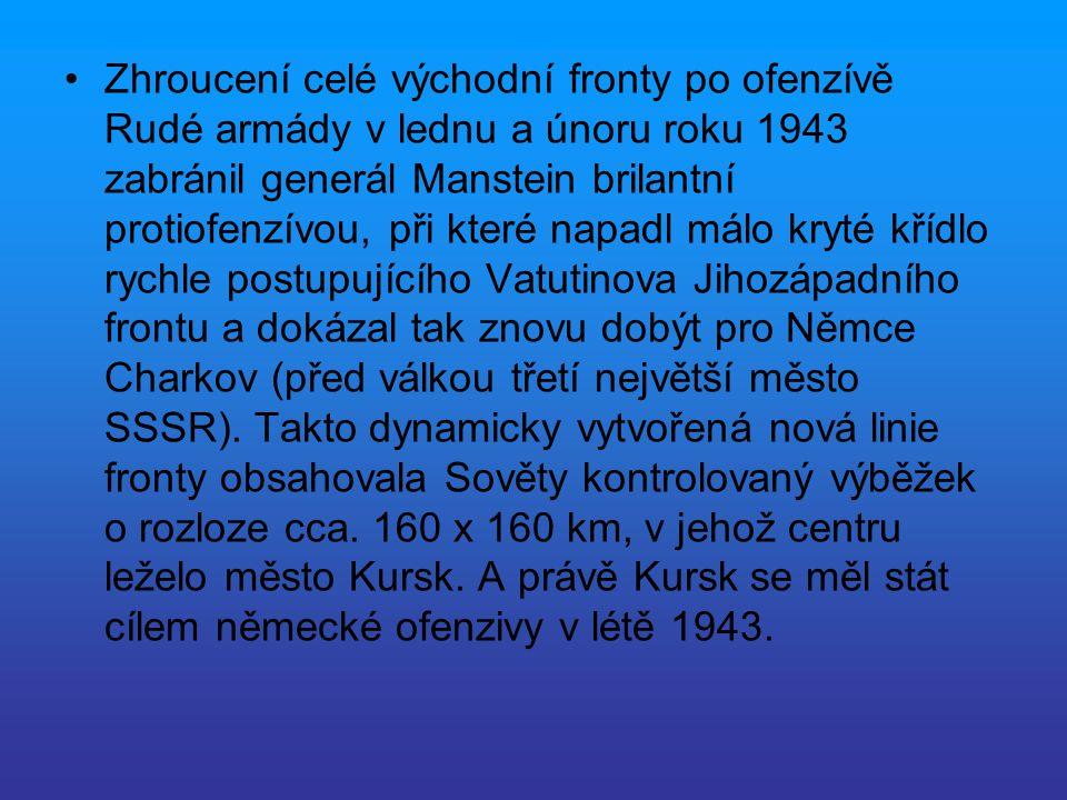 Zhroucení celé východní fronty po ofenzívě Rudé armády v lednu a únoru roku 1943 zabránil generál Manstein brilantní protiofenzívou, při které napadl málo kryté křídlo rychle postupujícího Vatutinova Jihozápadního frontu a dokázal tak znovu dobýt pro Němce Charkov (před válkou třetí největší město SSSR).