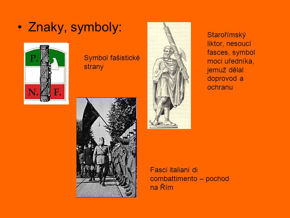 Znaky, symboly: Starořímský liktor, nesoucí fasces, symbol moci uředníka, jemuž dělal doprovod a ochranu.
