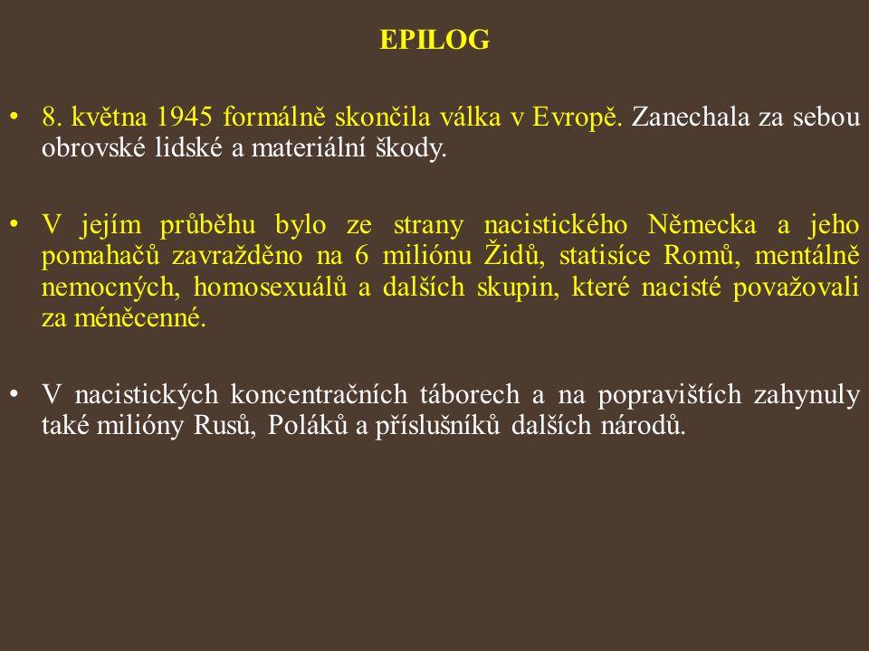 EPILOG 8. května 1945 formálně skončila válka v Evropě. Zanechala za sebou obrovské lidské a materiální škody.