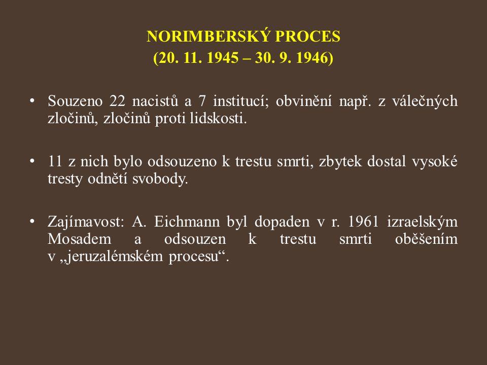 NORIMBERSKÝ PROCES (20. 11. 1945 – 30. 9. 1946) Souzeno 22 nacistů a 7 institucí; obvinění např. z válečných zločinů, zločinů proti lidskosti.