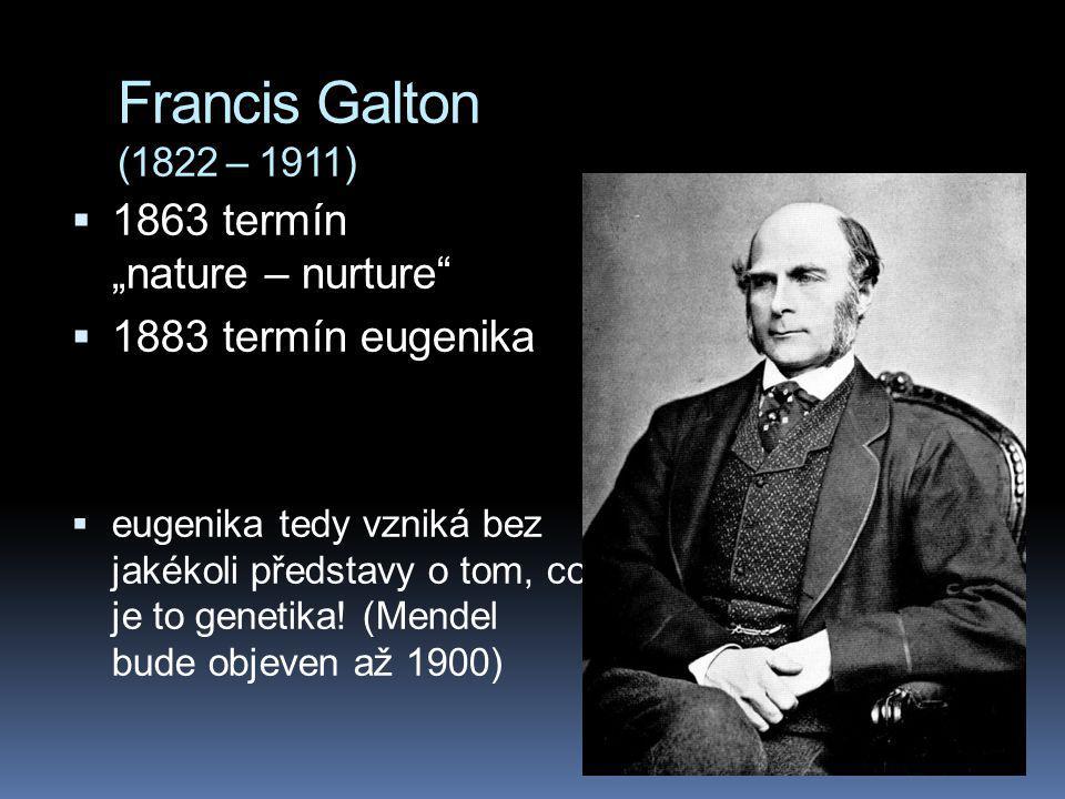 "Francis Galton (1822 – 1911) 1863 termín ""nature – nurture"