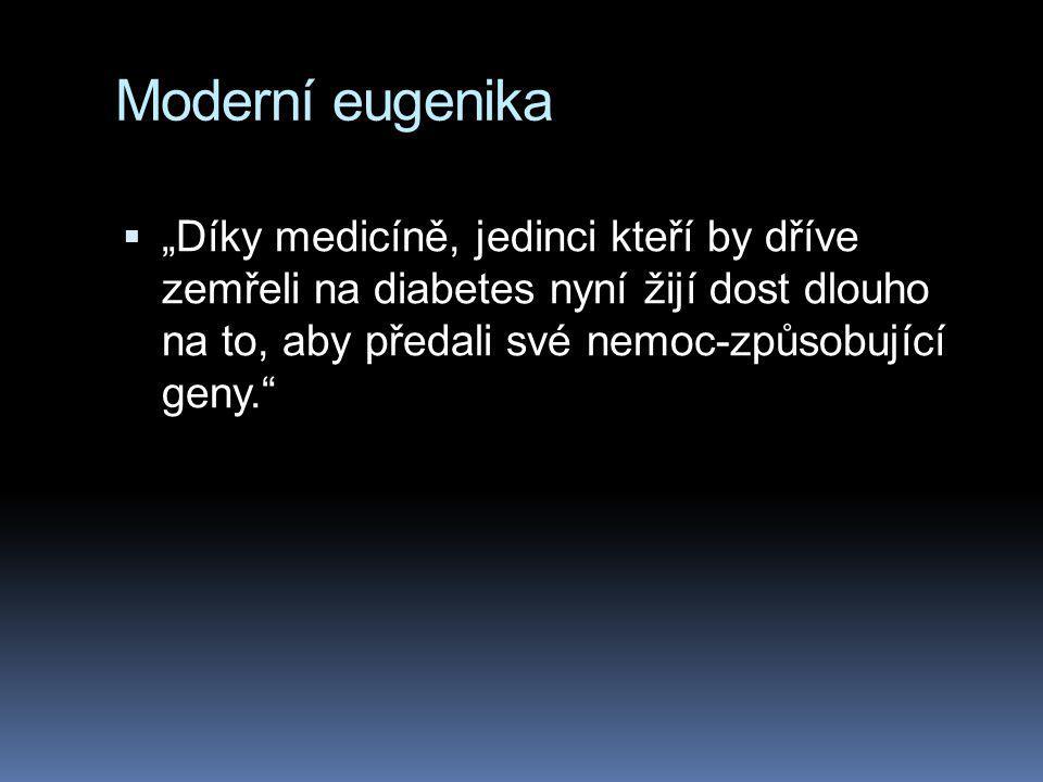 """Moderní eugenika """"Díky medicíně, jedinci kteří by dříve zemřeli na diabetes nyní žijí dost dlouho na to, aby předali své nemoc-způsobující geny."""