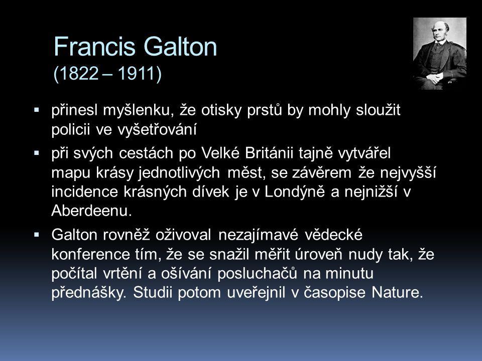 Francis Galton (1822 – 1911) přinesl myšlenku, že otisky prstů by mohly sloužit policii ve vyšetřování.