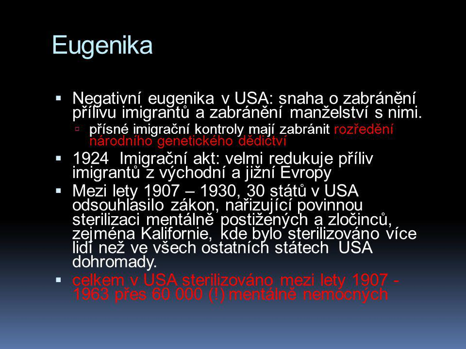 Eugenika Negativní eugenika v USA: snaha o zabránění přílivu imigrantů a zabránění manželství s nimi.