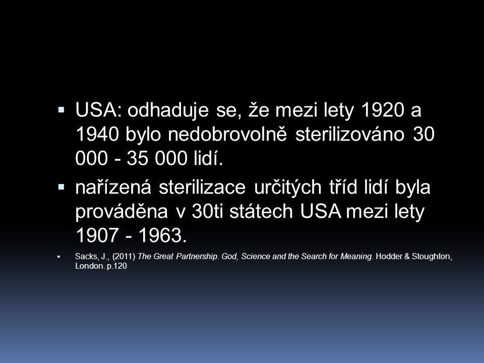 USA: odhaduje se, že mezi lety 1920 a 1940 bylo nedobrovolně sterilizováno 30 000 - 35 000 lidí.
