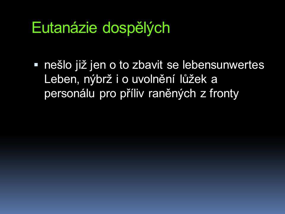 Eutanázie dospělých nešlo již jen o to zbavit se lebensunwertes Leben, nýbrž i o uvolnění lůžek a personálu pro příliv raněných z fronty.