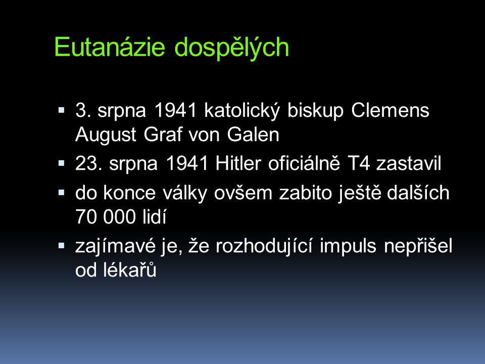 Eutanázie dospělých 3. srpna 1941 katolický biskup Clemens August Graf von Galen. 23. srpna 1941 Hitler oficiálně T4 zastavil.