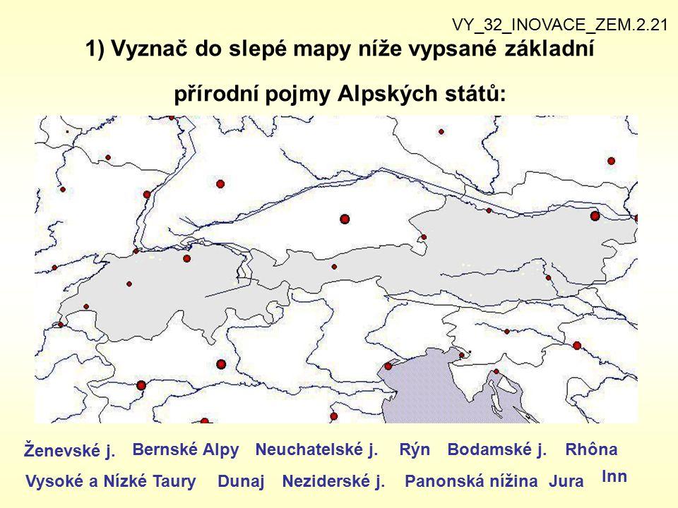 VY_32_INOVACE_ZEM.2.21 1) Vyznač do slepé mapy níže vypsané základní přírodní pojmy Alpských států: