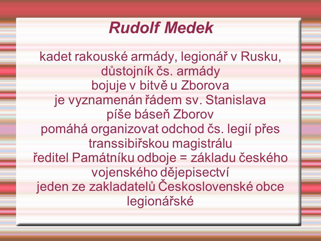 Rudolf Medek kadet rakouské armády, legionář v Rusku, důstojník čs. armády. bojuje v bitvě u Zborova.