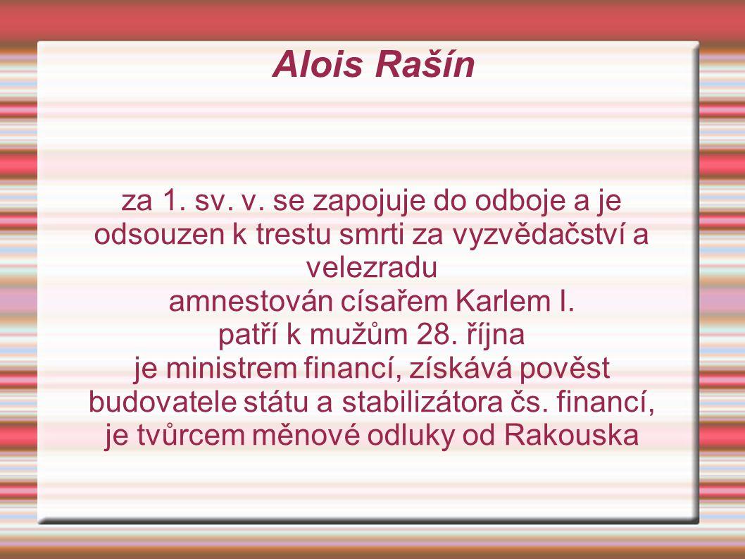 Alois Rašín za 1. sv. v. se zapojuje do odboje a je odsouzen k trestu smrti za vyzvědačství a velezradu.