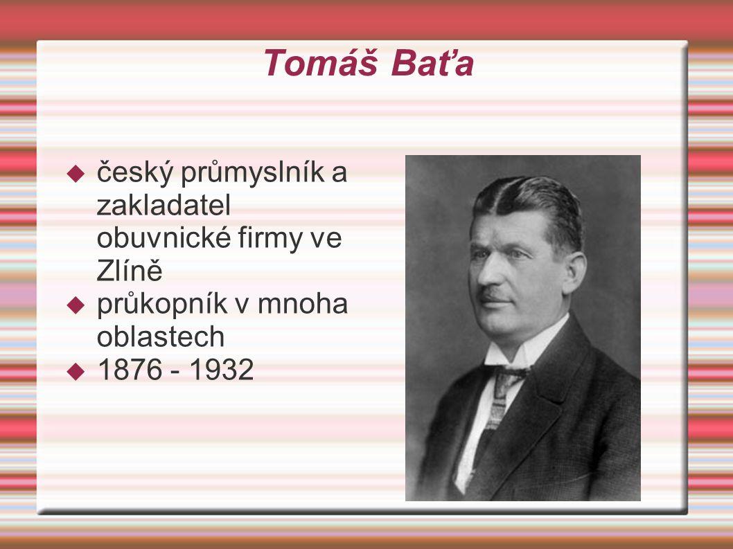 Tomáš Baťa český průmyslník a zakladatel obuvnické firmy ve Zlíně