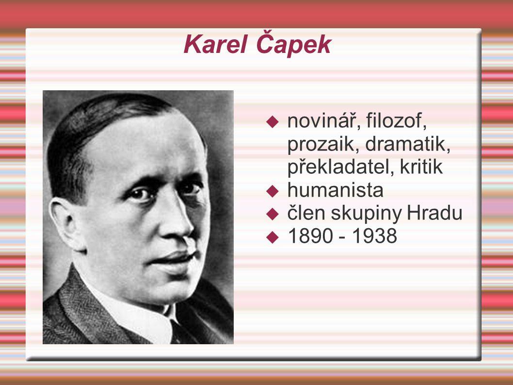 Karel Čapek novinář, filozof, prozaik, dramatik, překladatel, kritik